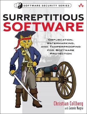 Surreptitious Software : Obfuscation, Watermarking, and Tamperproofing for Software Protection: Obfuscation, Watermarking, and Tamperpr