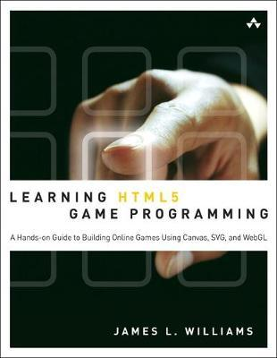 Learning HTML5 Game Programming : A Hands-on Guide to Building Online Games Using Canvas, SVG, and WebGL