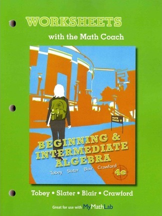 Worksheets with the Math Coach for Beginning & Intermediate Algebra