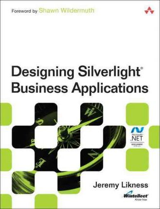 Designing Silverlight Business Applications  Best Practices for Using Silverlight Effectively in the Enterprise