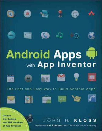 Android Apps with App Inventor : The Fast and Easy Way to Build Android Apps