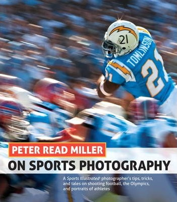 Peter Read Miller on Sports Photography: A Sports Illustrated photographer's tips, tricks, and tales on shooting football, the Olympics, and portraits