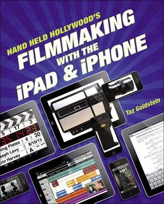 The Hand Held Hollywood's Filmmaking With the iPad & iPhone