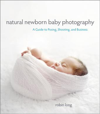 Natural newborn baby photography a guide to posing shooting and business