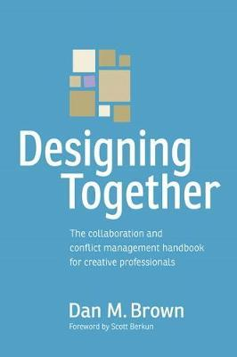 Designing Together : The collaboration and conflict management handbook for creative professionals