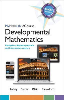 Mylab Math Ecourse for Tobey/Slater/Blair/Crawford Developmental Math  Pre, Beg Alg, Inter Alg -- Access Card -- Plus Notebook