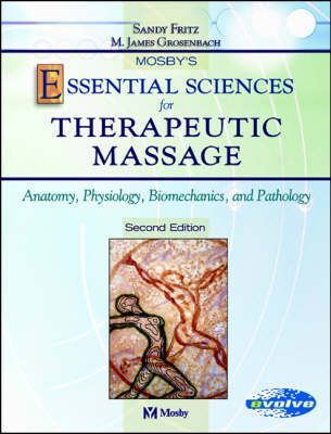 Mosby's Essential Sciences for Therapeutic Massage : Anatomy, Physiology, Biomechanics and Pathology