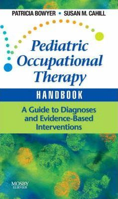 Pediatric Occupational Therapy Handbook - Patricia Bowyer, Susan M. Cahill