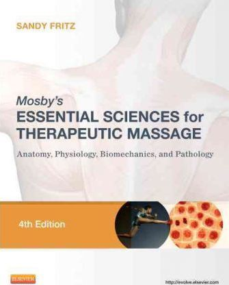Mosby's Essential Sciences for Therapeutic Massage : Anatomy, Physiology, Biomechanics, and Pathology – Sandy Fritz