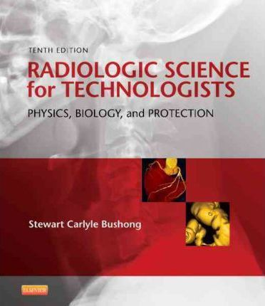 Radiologic Science for Technologists - Stewart C. Bushong