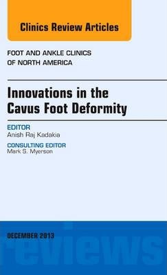 Innovations in the Cavus Foot Deformity, An Issue of Foot and Ankle Clinics