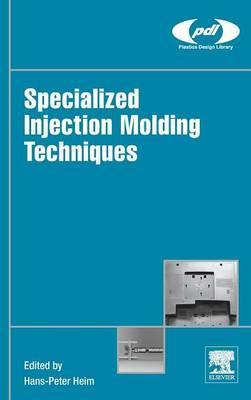 Specialized Injection Molding Techniques : Hans-Peter Heim
