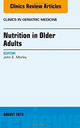 Nutrition in Older Adults, An Issue of Clinics in Geriatric Medicine – John E. Morley