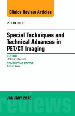 Special Techniques and Technical Advances in PET/CT Imaging, An Issue of PET Clinics