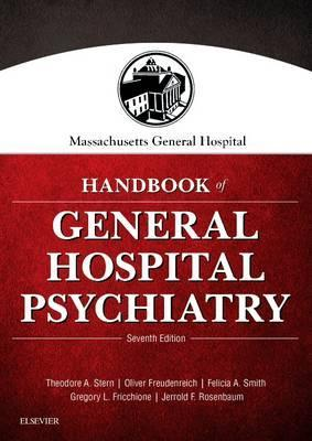 Massachusetts General Hospital Handbook of General Hospital Psychiatry - Theodore A. Stern, Oliver Freudenreich, Felicia A. Smith, Gregory L. Fricchione, Jerrold F. Rosenbaum