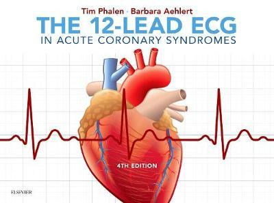The 12-Lead ECG in Acute Coronary Syndromes - Tim Phalen, Barbara J Aehlert