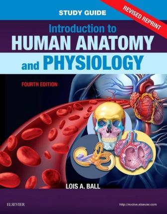 Study Guide for Introduction to Human Anatomy and Physiology - Revised Reprints Lois A. Ball pdf