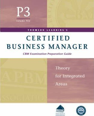 Certified Business Manager Exam Preparation Guide: Pt. 3, v. 5: Theory for Integrated Areas