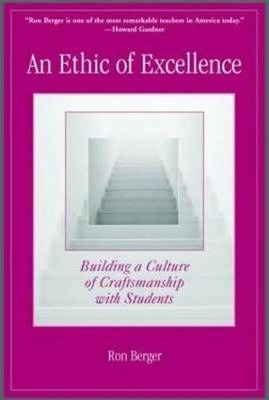 An Ethic of Excellence  Building a Culture of Craftsmanship with Students