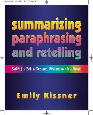 Summarizing, Paraphrasing, and Retelling : Skills for Better Reading, Writing, and Test Taking