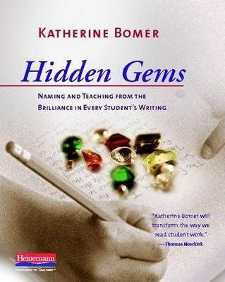 Hidden Gems  Naming and Teaching from the Brilliance in Every Student's Writing