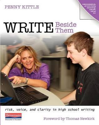 Write Beside Them : Risk, Voice, and Clarity in High School Writing