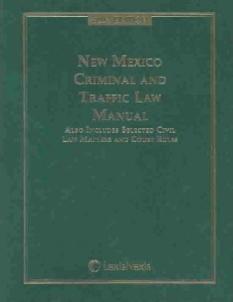 New Mexico Criminal and Traffic Law Manual