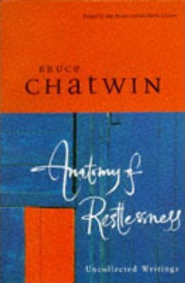 Anatomy of Restlessness : Uncollected Writings