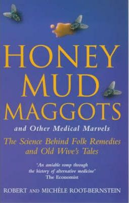 Honey, Mud, Maggots and Other Medical Marvels