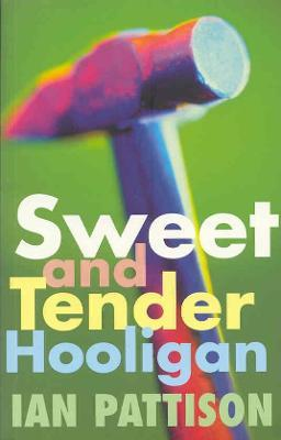 Sweet and Tender Hooligan  A Novel