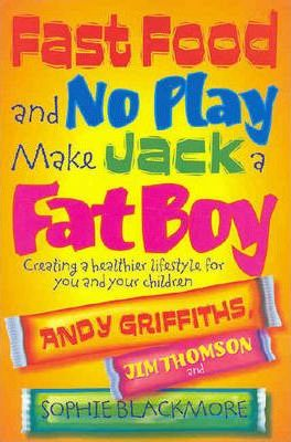 Fast Food and No Play Makes Jack a Fat Boy : Andy Griffiths