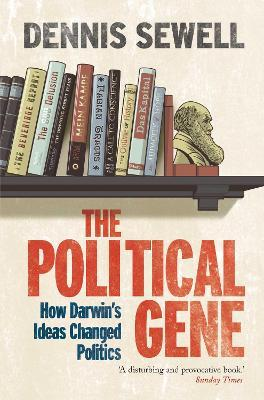 The Political Gene  How Darwin's Ideas Changed Politics