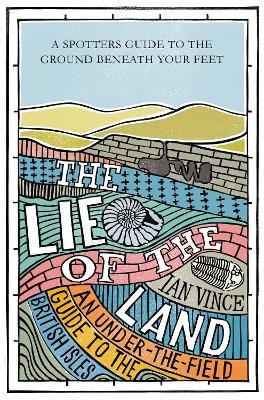 The Lie of the Land : An under-the-field guide to the British Isles