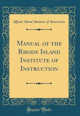 Manual of the Rhode Island Institute of Instruction (Classic Reprint)
