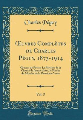 Oeuvres Compl tes de Charles P guy, 1873-1914, Vol. 5