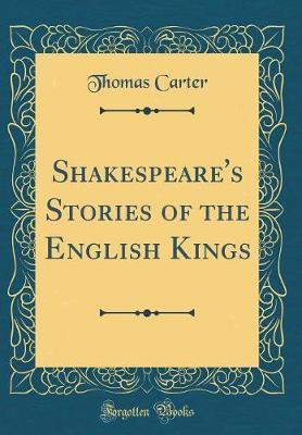 Shakespeare's Stories of the English Kings (Classic Reprint)