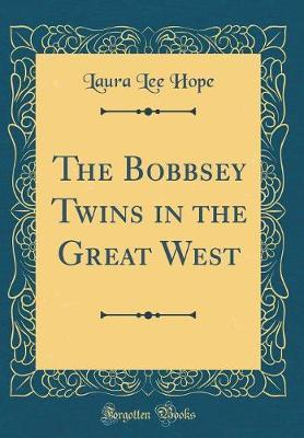 The Bobbsey Twins in the Great West (Classic Reprint)