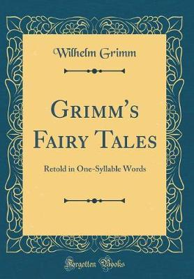 Grimm's Fairy Tales  Retold in One-Syllable Words (Classic Reprint)