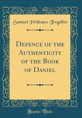 Defence of the Authenticity of the Book of Daniel (Classic Reprint)
