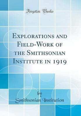 Explorations and Field-Work of the Smithsonian Institute in 1919 (Classic Reprint)