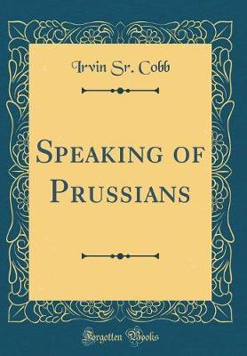 Speaking of Prussians (Classic Reprint)