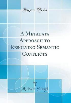 A Metadata Approach to Resolving Semantic Conflicts (Classic Reprint)