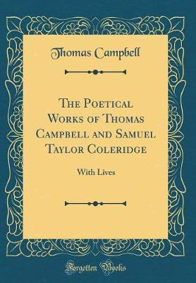 The Poetical Works of Thomas Campbell and Samuel Taylor Coleridge  With Lives (Classic Reprint)