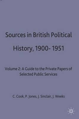 Sources in British Political History, 1900-1951  Volume 2 A Guide to the Private Papers of Selected Public Services