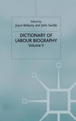 Dictionary of Labour Biography: Volume 5