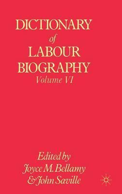 Dictionary of Labour Biography: Volume VI