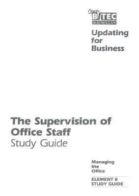 Open BTEC: Managing the Office: Supervision of Office Staff - Students' Guide