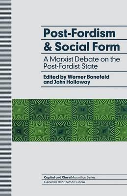 Post-Fordism and Social Form  A Marxist Debate on the Post-Fordist State
