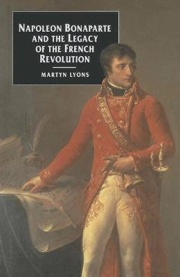 Napoleon Bonaparte and the Legacy of the French Revolution