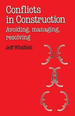 Conflicts in Construction  Avoiding, Managing, Resolving